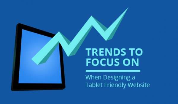 Trends to Focus on When Designing a Tablet Friendly Website