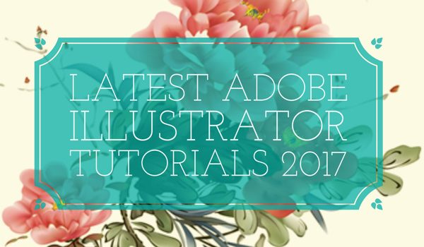 Latest Adobe Illustrator Tutorials 2017
