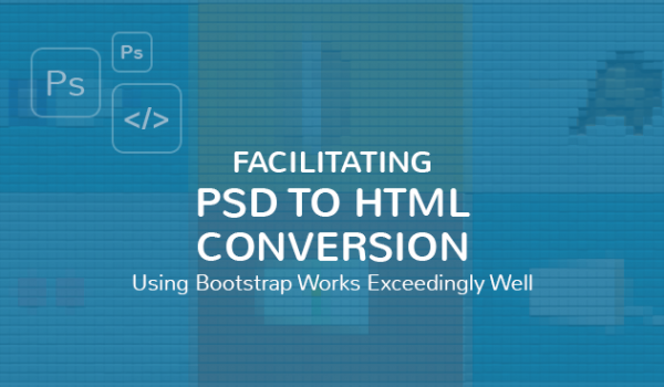 Facilitating PSD to HTML Conversion using Bootstrap Works Exceedingly Well