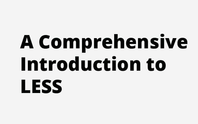 A Comprehensive Introduction to LESS