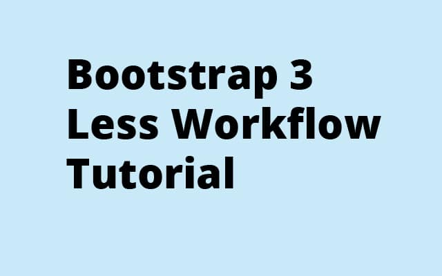 Bootstrap 3 Less Workflow Tutorial