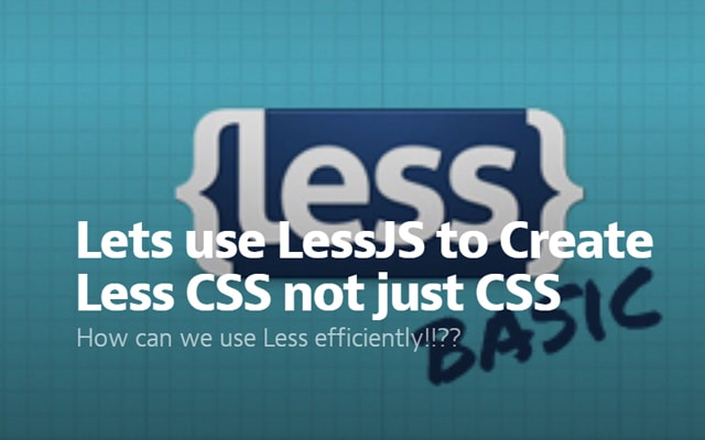 Lets use LessJS to Create Less CSS not just CSS