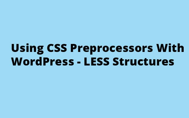 Using CSS Preprocessors With WordPress - LESS Structures