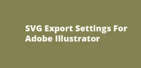 SVG Export Settings For Adobe Illustrator
