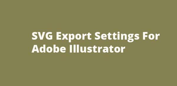 SVG Export Settings For Adobe Illustrator