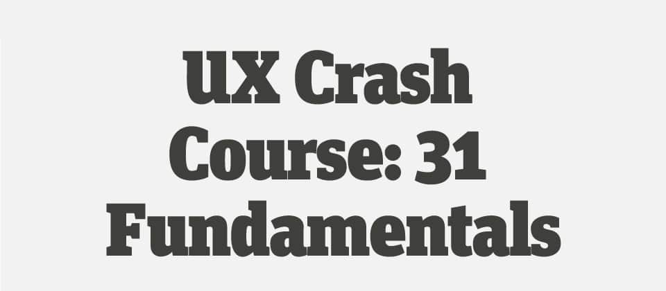 UX Crash Course 31 Fundamentals