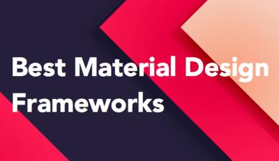 Best Meterial Design Frameworks