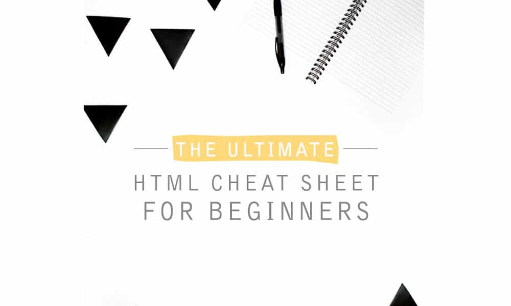 The Ultimate HTML Cheat Sheet For Beginners