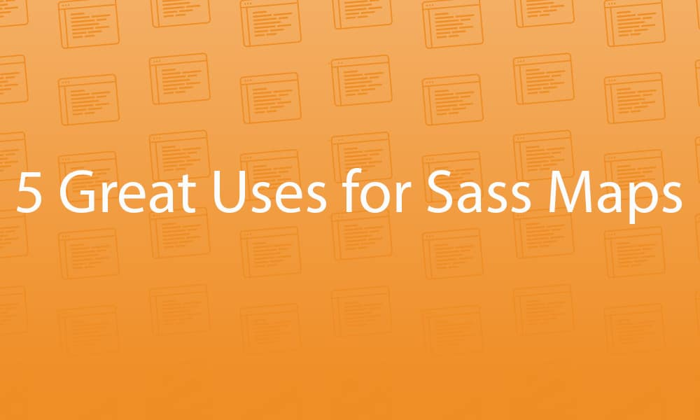5 Great Uses for Sass Maps