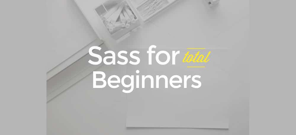 A Complete Beginners Guide to Learning Sass