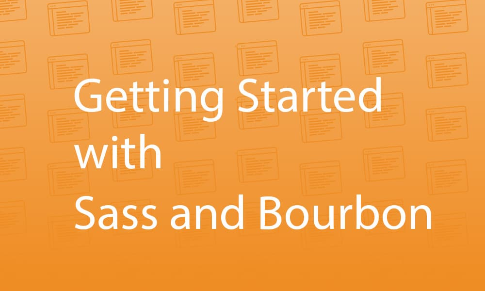 Getting Started with Sass and Bourbon