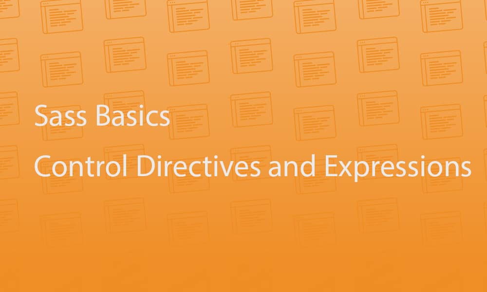 Sass Basics: Control Directives and Expressions