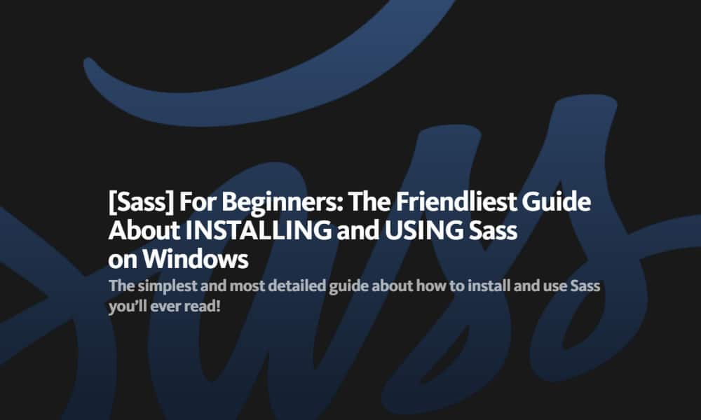 The Friendliest Guide About INSTALLING and USING Sass on Windows